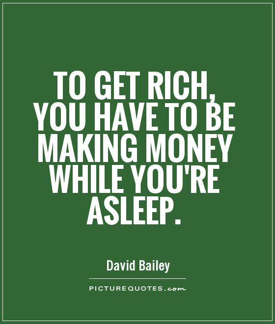 to-get-rich-you-have-to-be-making-money-while-youre-asleep-quote-1